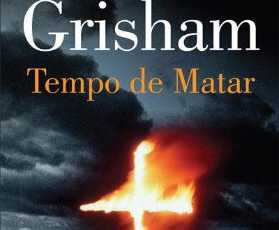 Opinião: Tempo de Matar - John Grisham - Estante de Livros